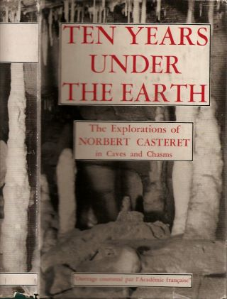TEN YEARS UNDER THE EARTH. Norbert Casteret, Barrows Mussey