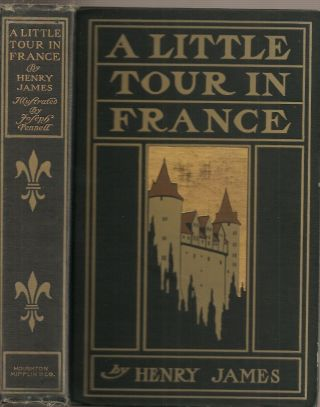 A LITTLE TOUR IN FRANCE. Henry James, Joseph Pennell