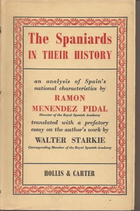 THE SPANIARDS IN THEIR HISTORY. Ramon Menendez. Translated Pidal, a Prefatory Essay on the...