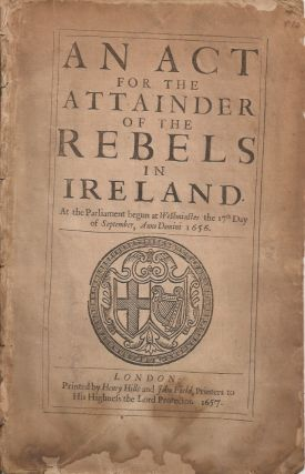 AN ACT FOR THE ATTAINDER OF THE REBELS IN IRELAND: At the Parliament begun at Westminster the...