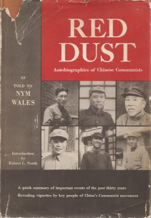 RED DUST: Autobiographies of Chinese Communists As Told to Nym Wales. Nym Wales, Robert Carver North