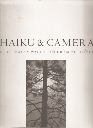 HAIKU AND CAMERA. Ardis Manly Walker, RObert Luthey, text, photographs