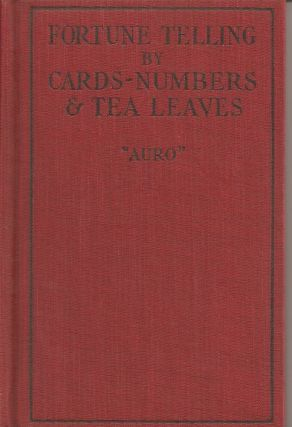 FORTUNE TELLING BY CARDS, NUMBERS AND TEA LEAVES.