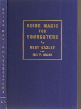 DOING MAGIC FOR YOUNGSTERS. Including THE ART OF CONJURING TO CHILDREN by Eric P. Wilson.