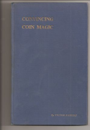 CONVINCING COIN MAGIC: A Practical Treatise on Coin Sleights and Effects. Victor Farelli, Dr....