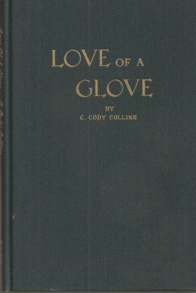 LOVE OF A GLOVE: The romance, legends and fashion history of gloves, with an appendix. How to Know Gloves and How They Are Made.