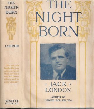 THE NIGHT-BORN and also The Madness of John Harned, When the World Was Young, The Benefit of the...