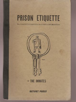 PRISON ETIQUETTE: The Convict's Compendium of Useful Information.