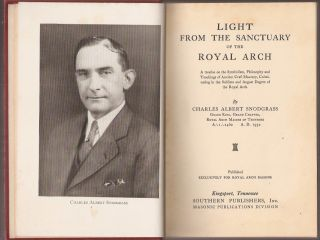 LIGHT FROM THE SANCTUARY OF THE ROYAL ARCH: A treatise on the Symbolism and Teachings of Ancient Craft Masonry, Culminating in the Sublime and August Degree of the Royal Arch. Published Exclusively for Double Arch Masons.