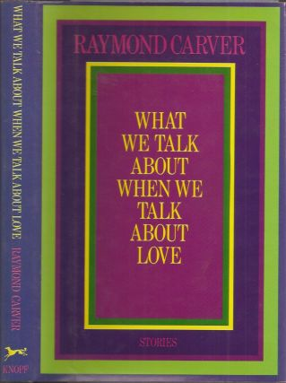 WHAT WE TALK ABOUT WHEN WE TALK ABOUT LOVE. Carver Raymond