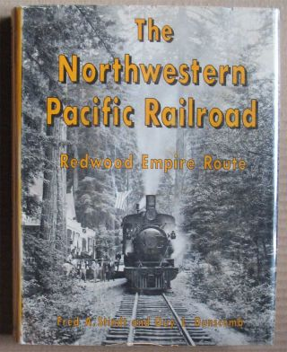 THE NORTHWESTERN PACIFIC RAILROAD: Redwood Empire Route. Fred A. Stindt, Guy L. Dunscomb