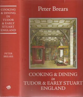 COOKING AND DINING IN TUDOR AND EARLY STUART ENGLAND. Peter Brears
