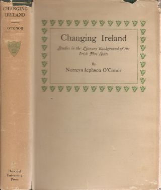 CHANGING IRELAND: Literary Backgrounds of the Irish Free State, 1889-1922. Norreys Jephson O'Conor