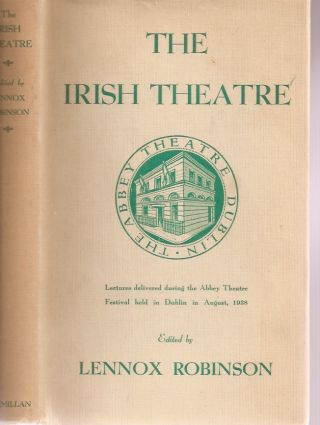 THE IRISH THEATRE: Lectures Delivered during the Abbey Theatre Festival Held in Dublin in August...